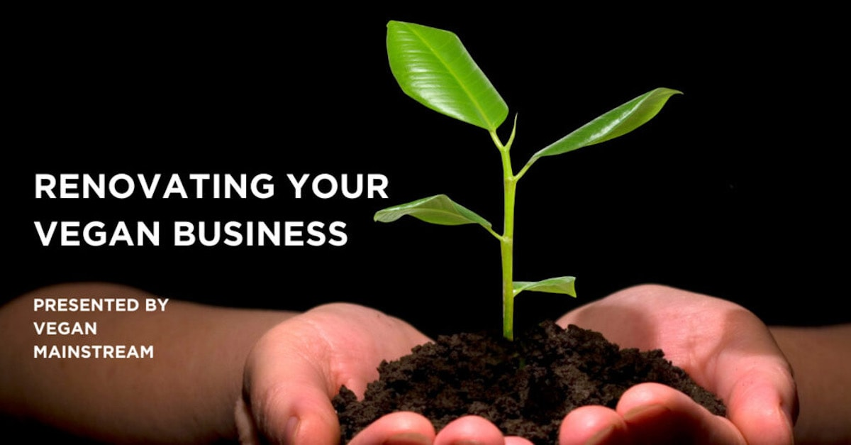 Renovating Your Vegan Business