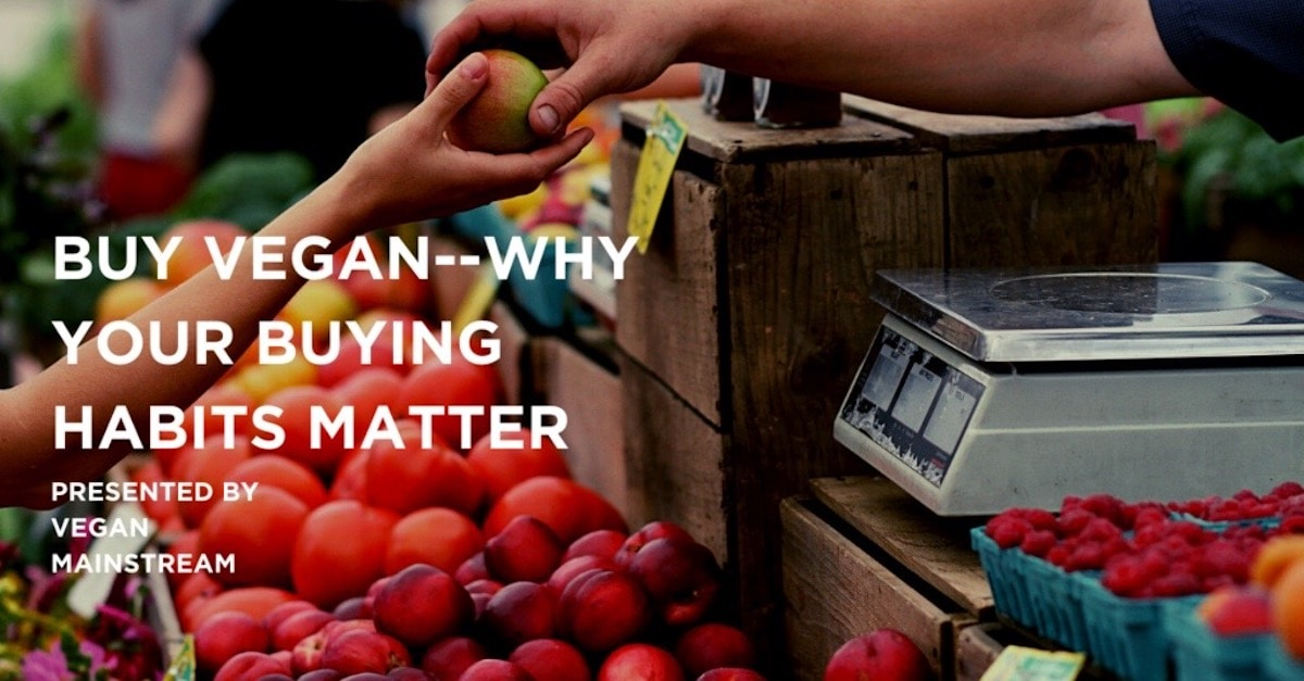 Buy Vegan -- Why Your Buying Habits Matter