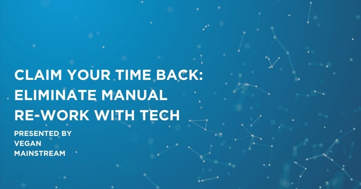 Claim Your Time Back: Eliminate Manual Re-Work With Tech