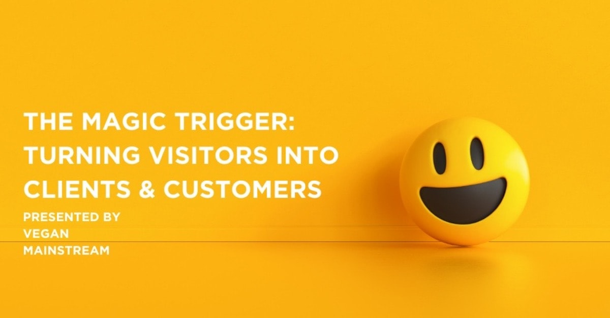 The Magic Trigger: Turning Visitors Into Clients & Customers