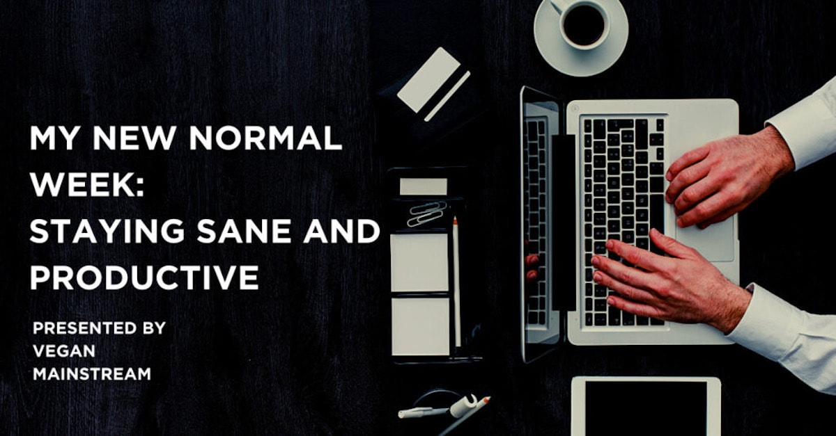 My New Normal Week: Staying Sane And Productive