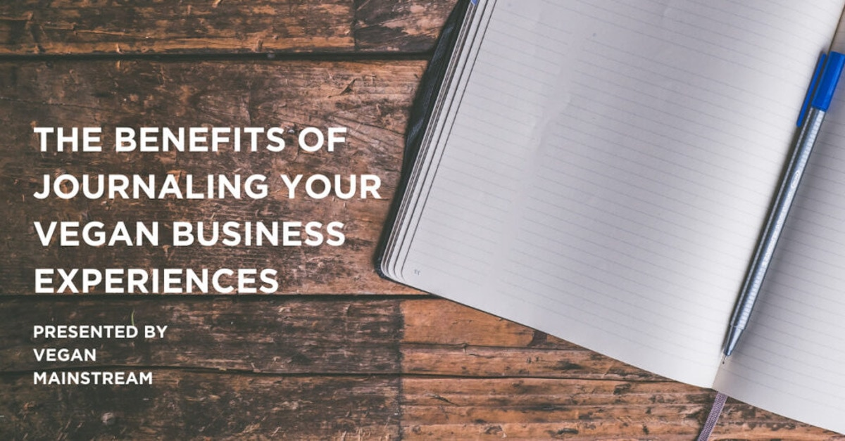 The Benefits Of Journaling Your Vegan Business Experiences