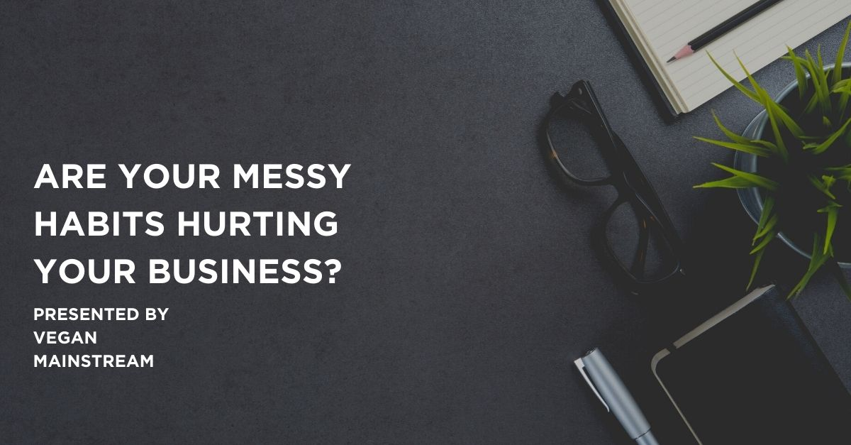 Are Your Messy Habits Hurting Your Business?