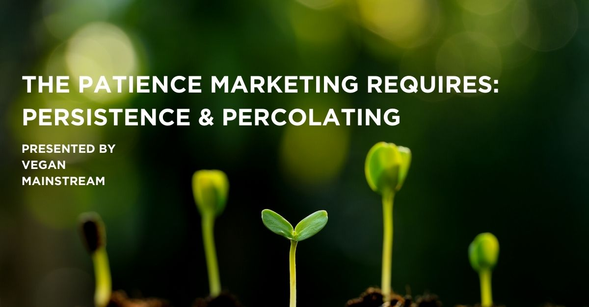 The Patience Marketing Requires: Persistence & Percolating