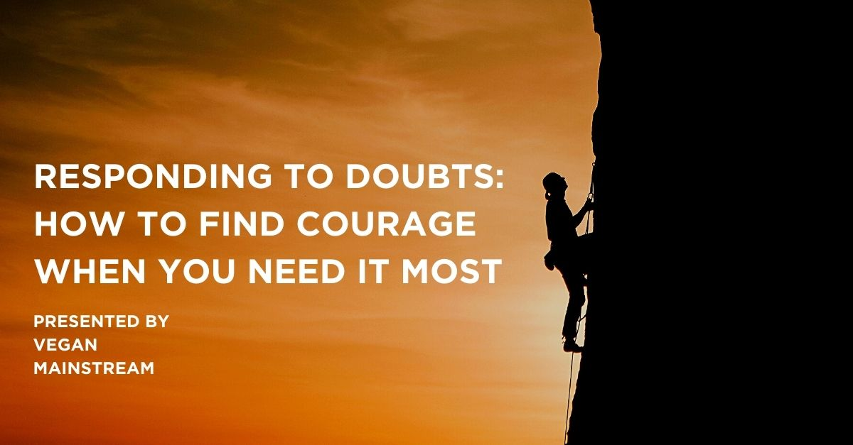Responding To Doubts: How To Find Courage When You Need It Most