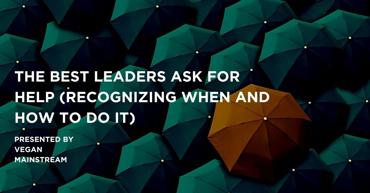 The Best Leaders Ask For Help (Recognizing When And How To Do It)