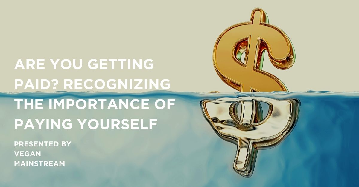Are You Getting Paid? Recognizing The Importance Of Paying Yourself